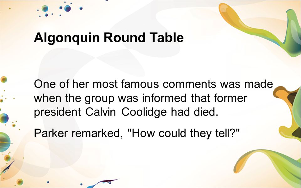 Algonquin Round Table One of her most famous comments was made when the group was informed that former president Calvin Coolidge had died.