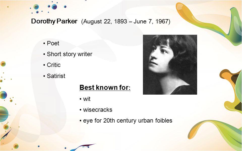 Dorothy Parker (August 22, 1893 – June 7, 1967)