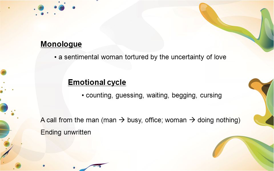 Monologue a sentimental woman tortured by the uncertainty of love
