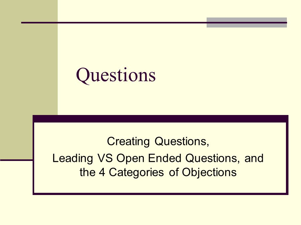 Leading VS Open Ended Questions, and the 4 Categories of Objections