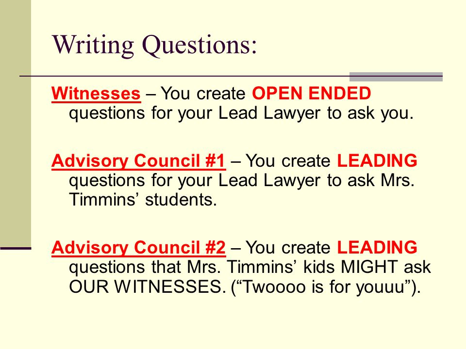 Writing Questions: Witnesses – You create OPEN ENDED questions for your Lead Lawyer to ask you.