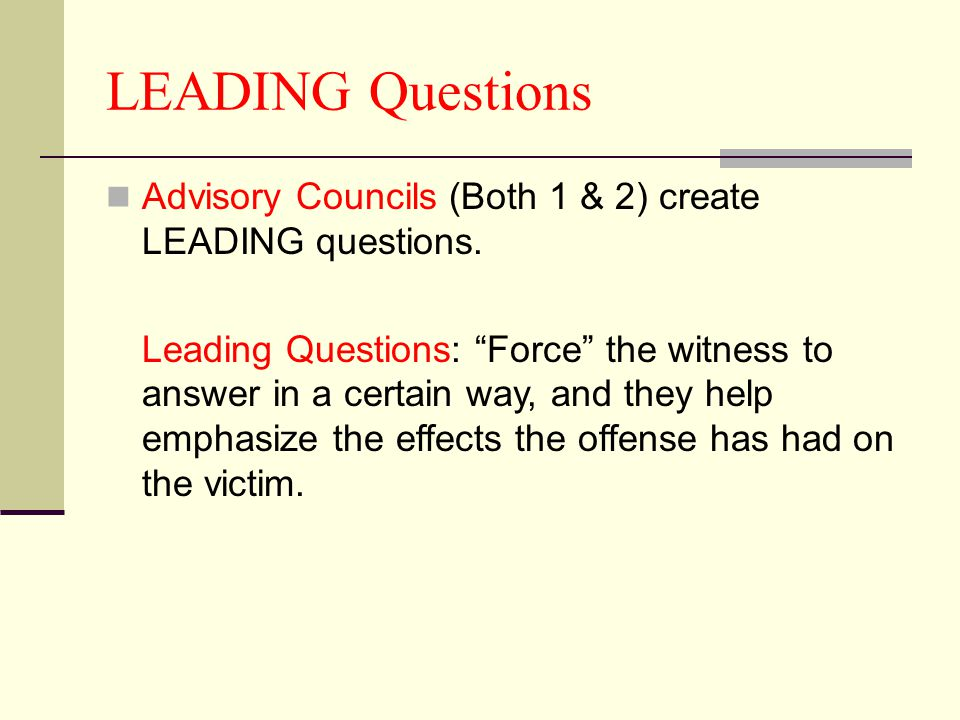LEADING Questions Advisory Councils (Both 1 & 2) create LEADING questions.