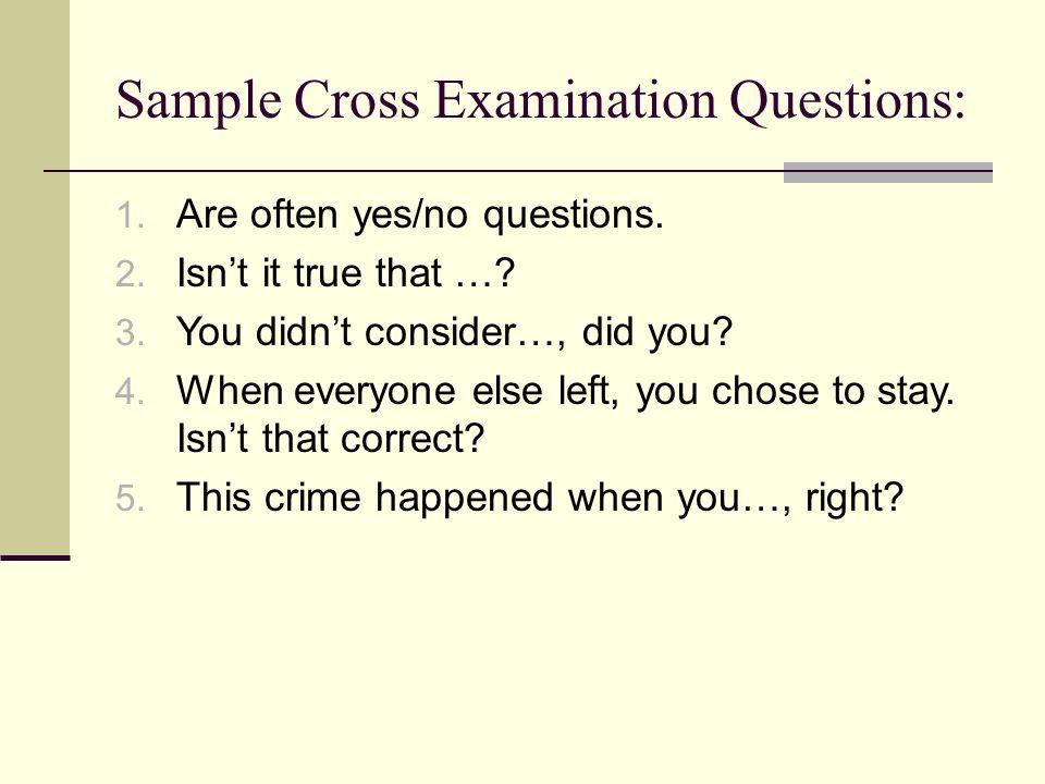 Sample Cross Examination Questions: