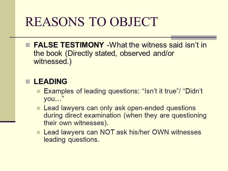 REASONS TO OBJECT FALSE TESTIMONY -What the witness said isn't in the book (Directly stated, observed and/or witnessed.)