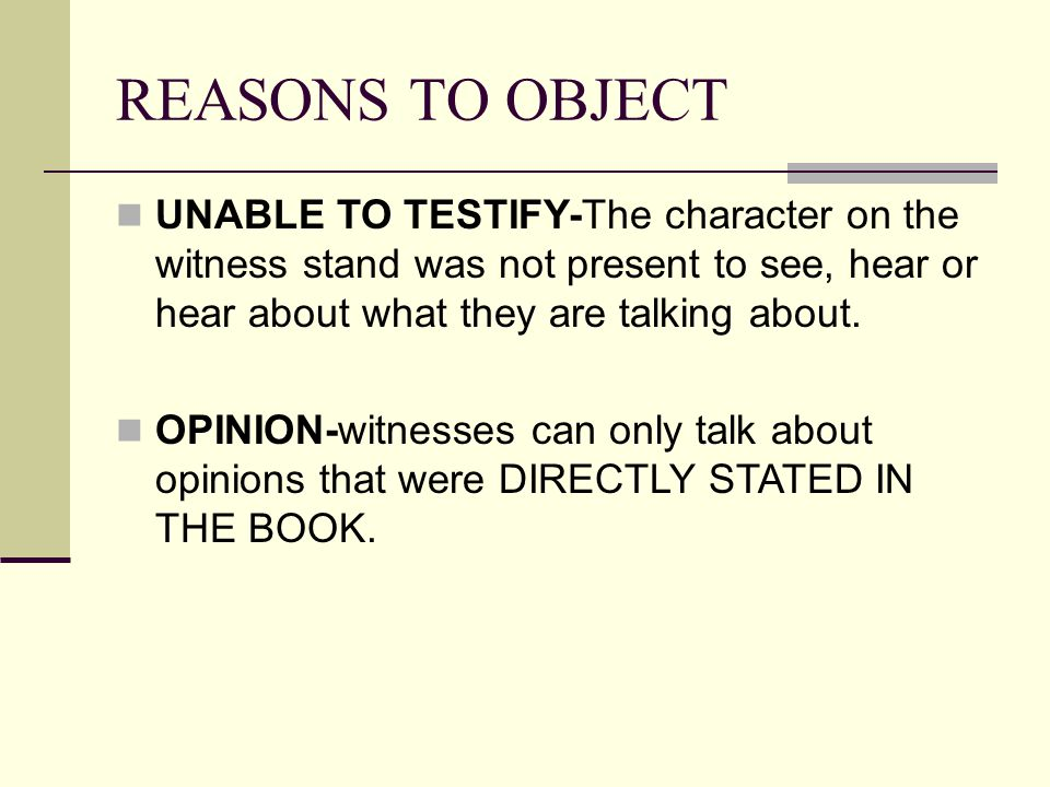 REASONS TO OBJECT UNABLE TO TESTIFY-The character on the witness stand was not present to see, hear or hear about what they are talking about.