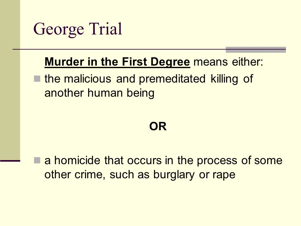 George Trial Murder in the First Degree means either:
