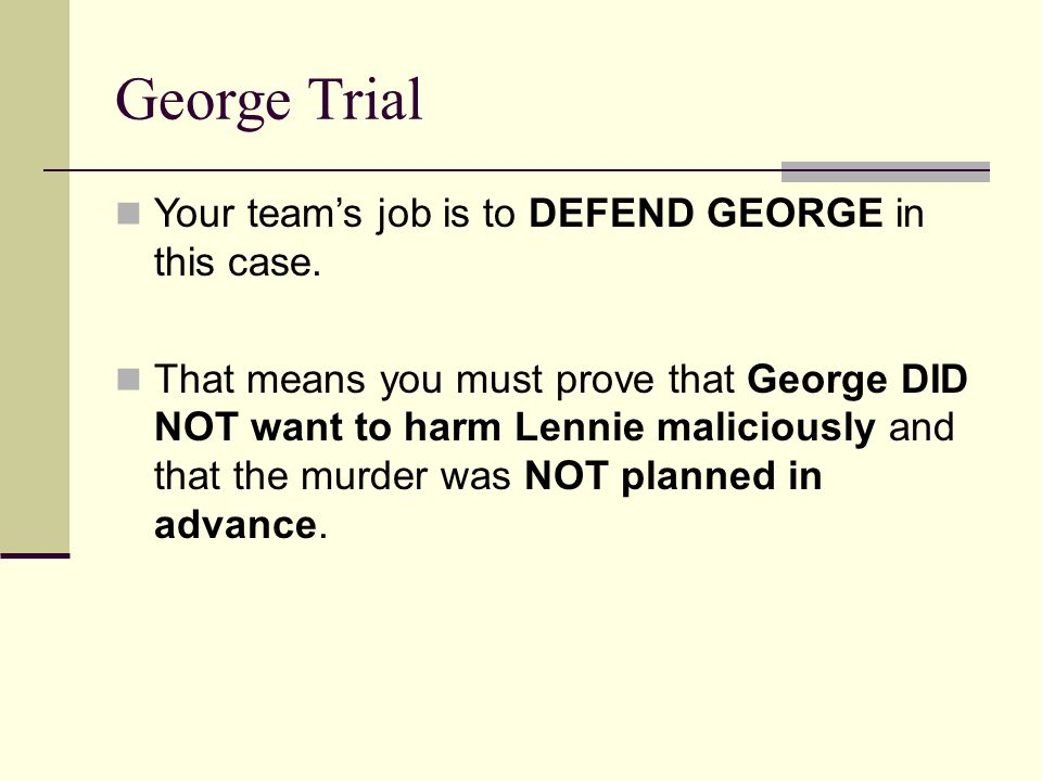 George Trial Your team's job is to DEFEND GEORGE in this case.