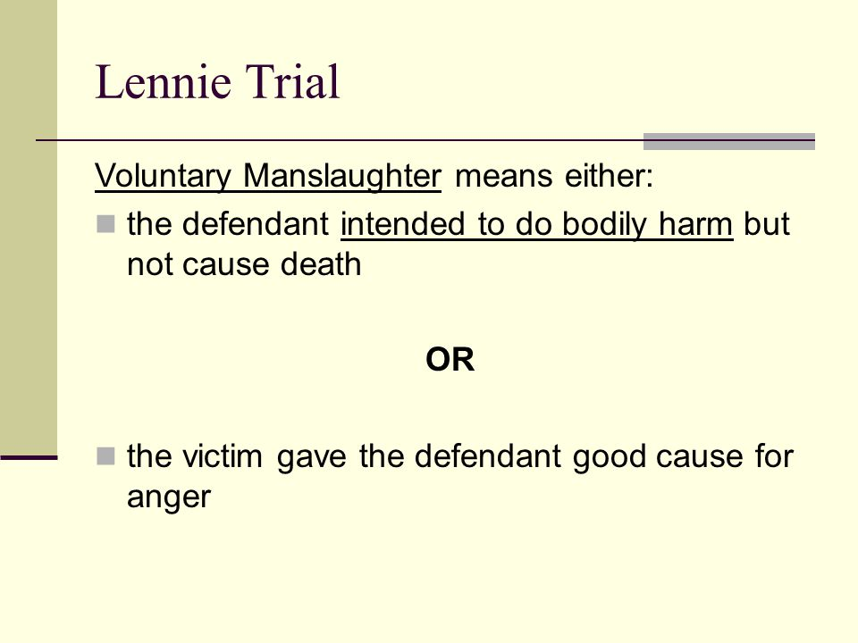 Lennie Trial Voluntary Manslaughter means either: