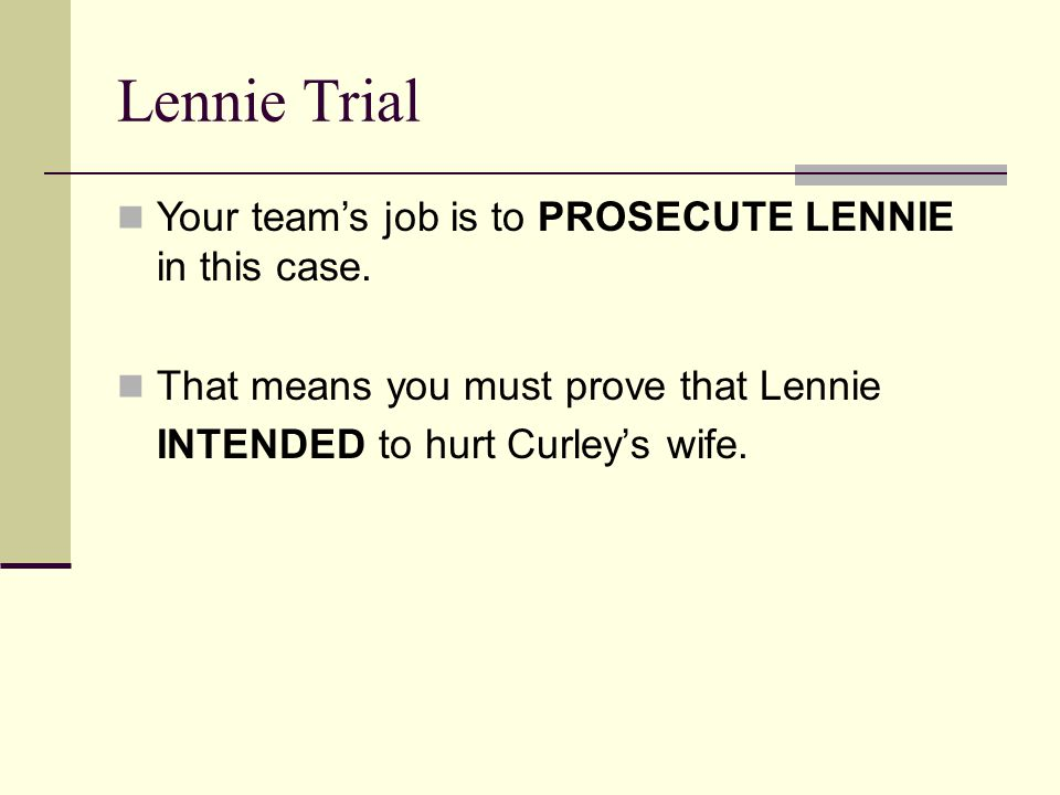 Lennie Trial Your team's job is to PROSECUTE LENNIE in this case.