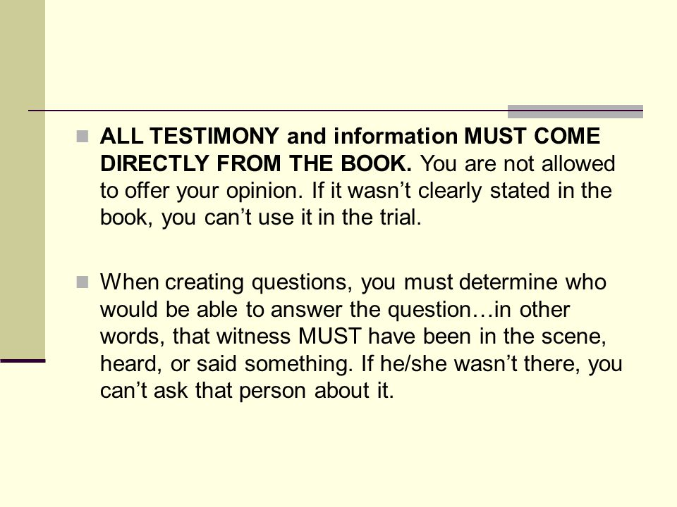 ALL TESTIMONY and information MUST COME DIRECTLY FROM THE BOOK
