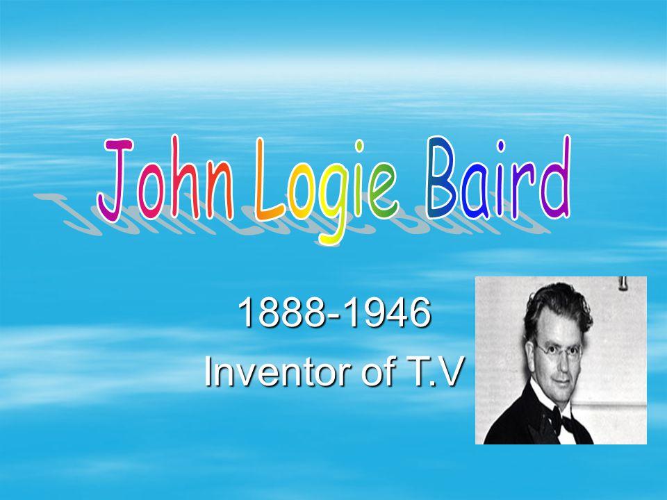 John Logie Baird 1888-1946 Inventor of T.V