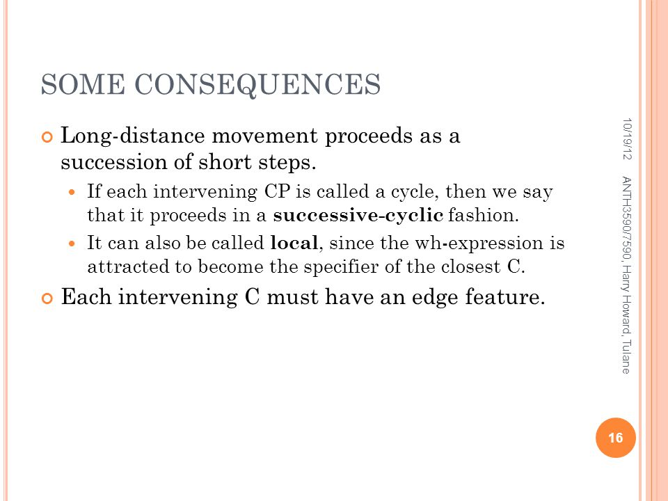 SOME CONSEQUENCES 10/19/12. Long-distance movement proceeds as a succession of short steps.