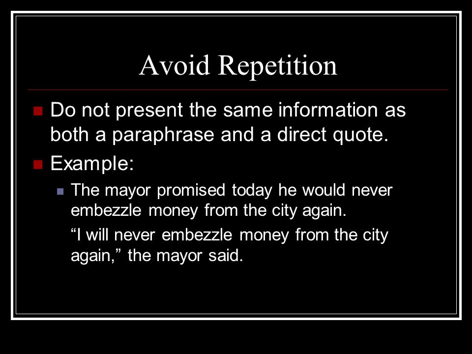 Avoid Repetition Do not present the same information as both a paraphrase and a direct quote. Example: