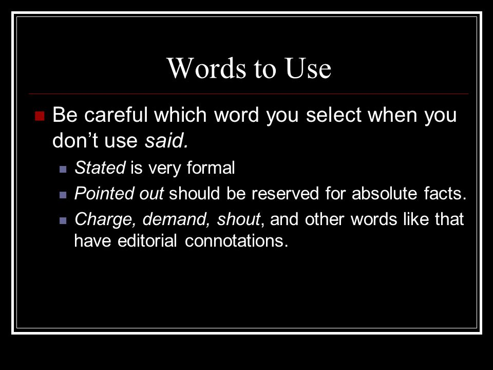 Words to Use Be careful which word you select when you don't use said.