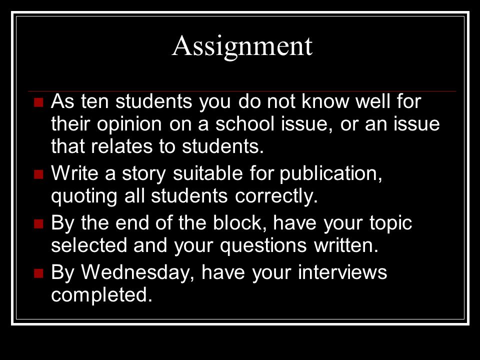 Assignment As ten students you do not know well for their opinion on a school issue, or an issue that relates to students.