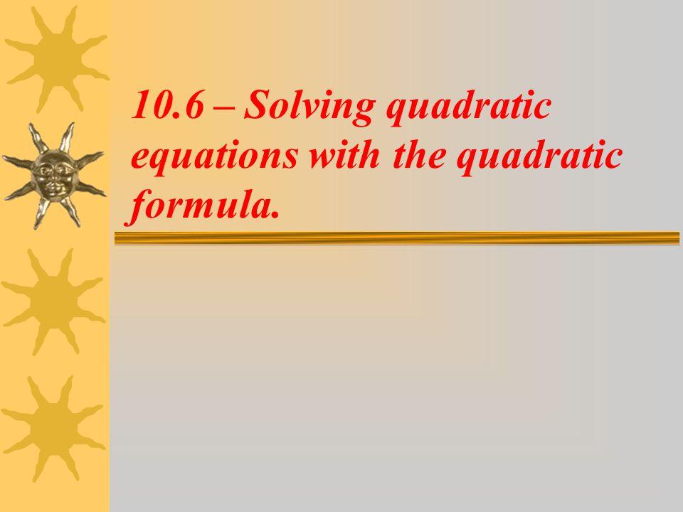 10.6 – Solving quadratic equations with the quadratic formula.