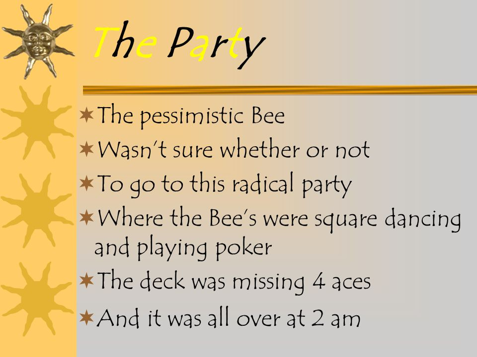 The Party The pessimistic Bee Wasn't sure whether or not