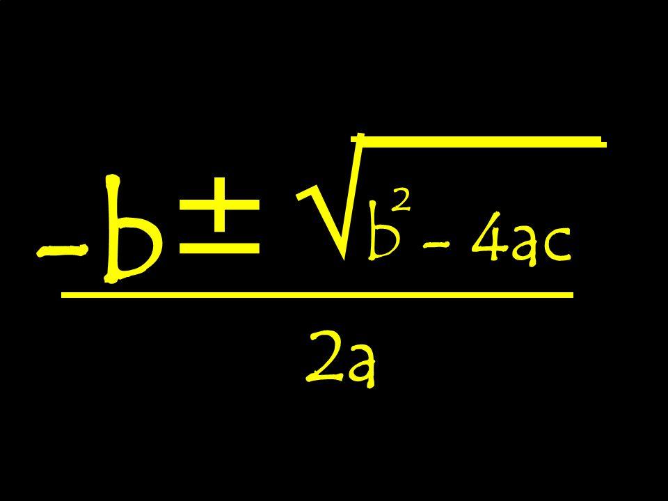 √ ± ² b - 4ac -b 2a
