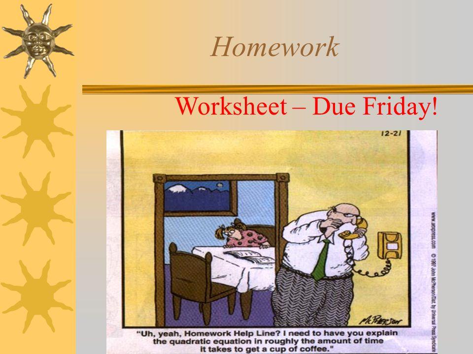 Homework Worksheet – Due Friday!