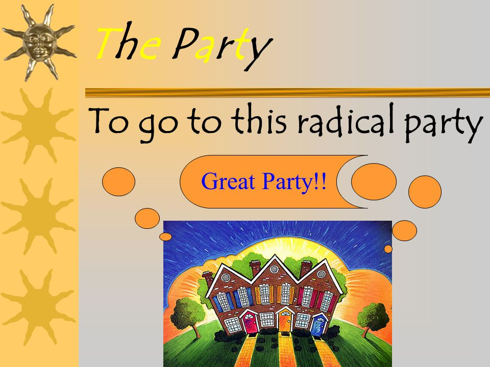 To go to this radical party