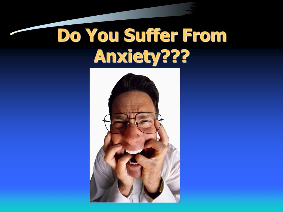 Do You Suffer From Anxiety