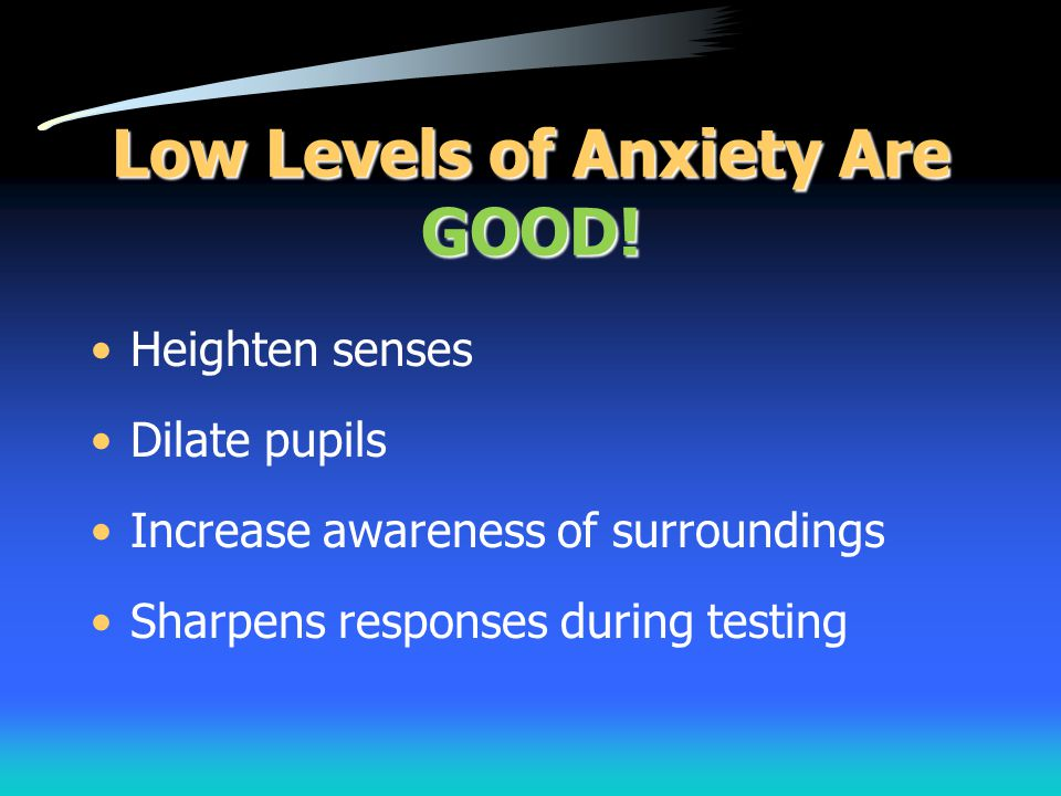 Low Levels of Anxiety Are GOOD!