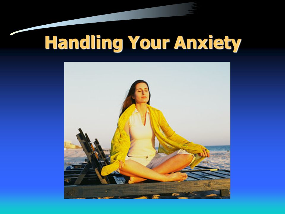 Handling Your Anxiety
