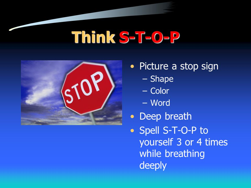 Think S-T-O-P Picture a stop sign Deep breath