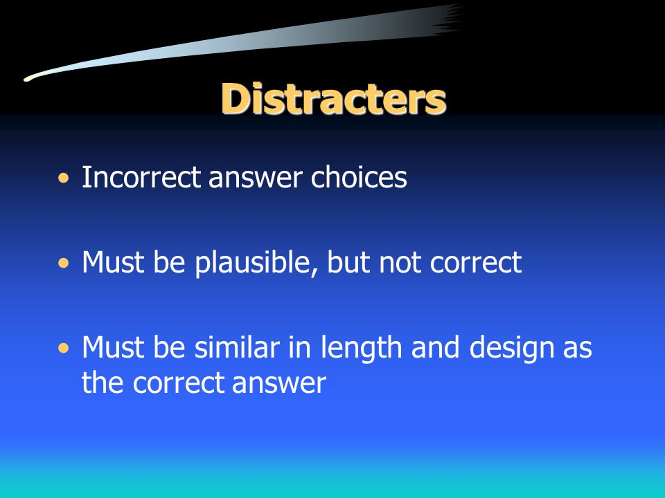 Distracters Incorrect answer choices