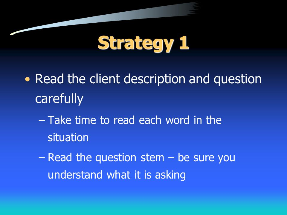 Strategy 1 Read the client description and question carefully