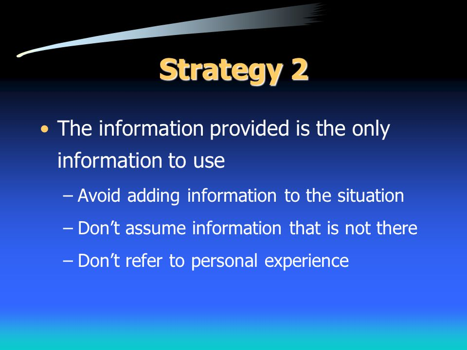 Strategy 2 The information provided is the only information to use