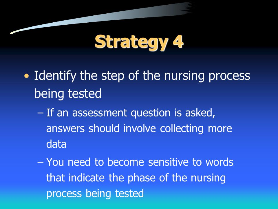 Strategy 4 Identify the step of the nursing process being tested