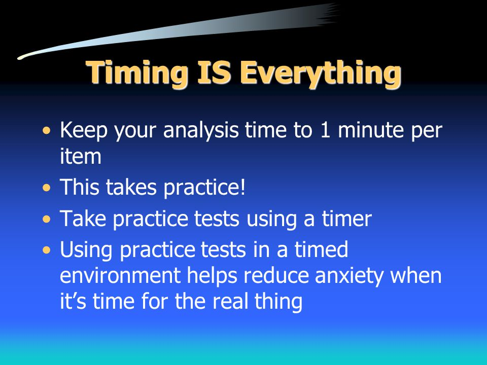 Timing IS Everything Keep your analysis time to 1 minute per item