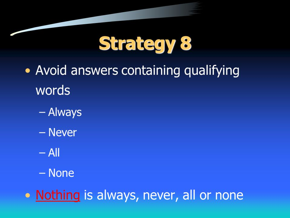Strategy 8 Avoid answers containing qualifying words