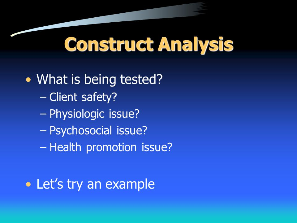 Construct Analysis What is being tested Let's try an example