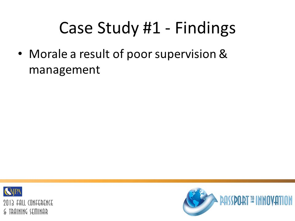 Case Study #1 - Findings Morale a result of poor supervision & management