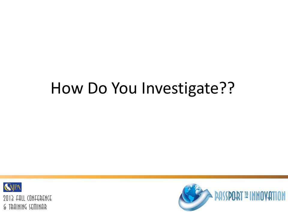 How Do You Investigate