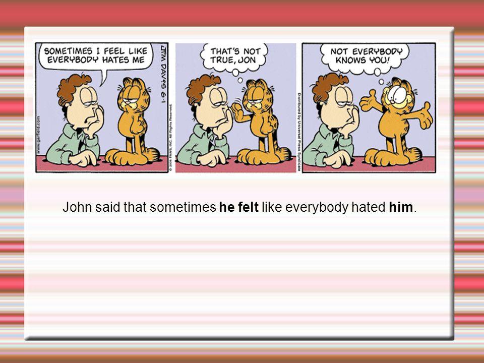 John said that sometimes he felt like everybody hated him.