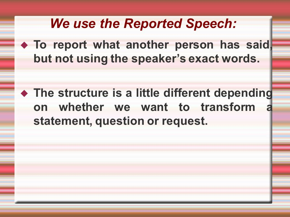 We use the Reported Speech:
