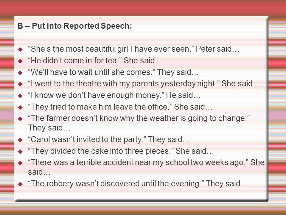 B – Put into Reported Speech: