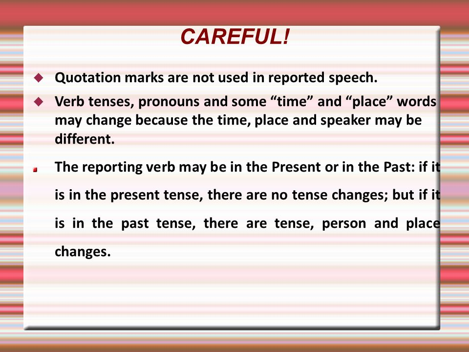 CAREFUL! Quotation marks are not used in reported speech.