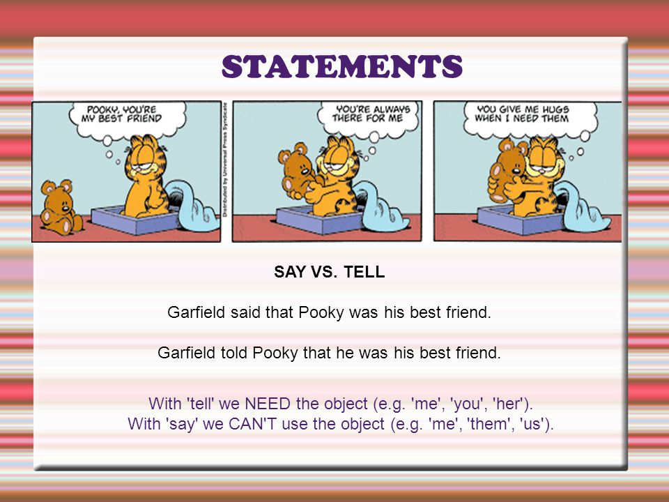 STATEMENTS SAY VS. TELL Garfield said that Pooky was his best friend.