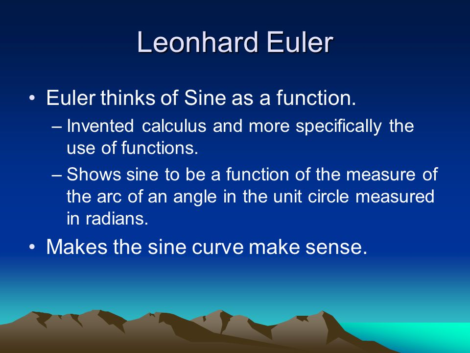 Leonhard Euler Euler thinks of Sine as a function.