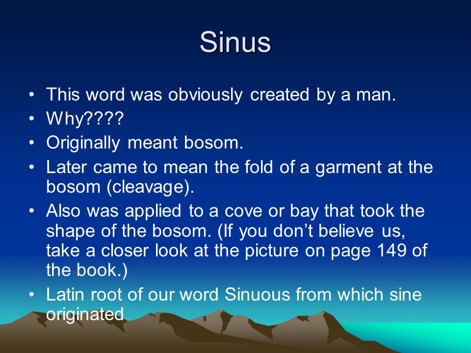 Sinus This word was obviously created by a man. Why