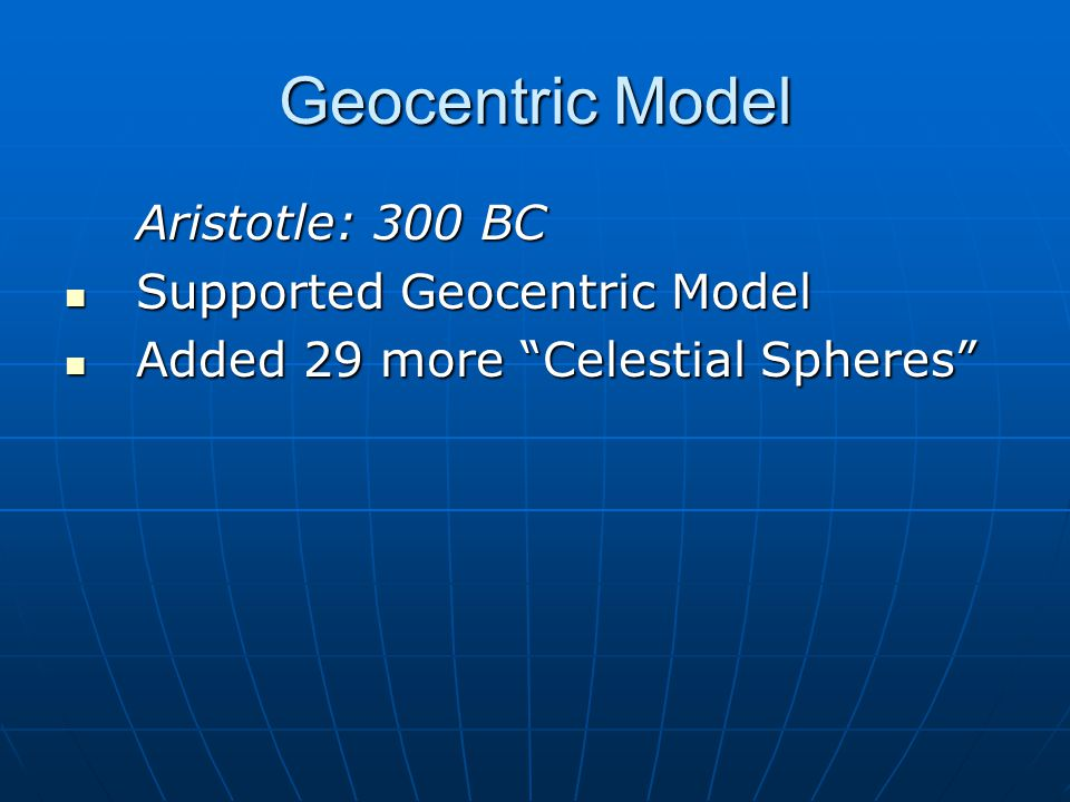 Geocentric Model Aristotle: 300 BC Supported Geocentric Model