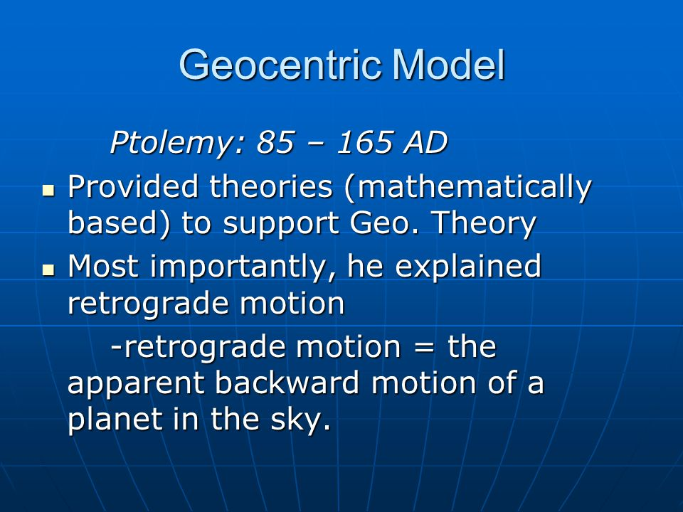 Geocentric Model Ptolemy: 85 – 165 AD
