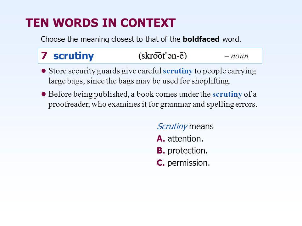 TEN WORDS IN CONTEXT 7 scrutiny – noun