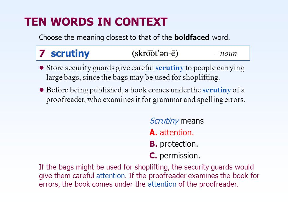 TEN WORDS IN CONTEXT 7 scrutiny – noun
