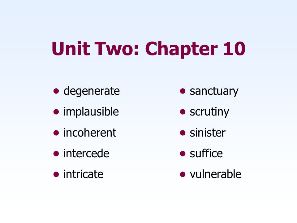 Unit Two: Chapter 10 • degenerate • sanctuary • implausible • scrutiny
