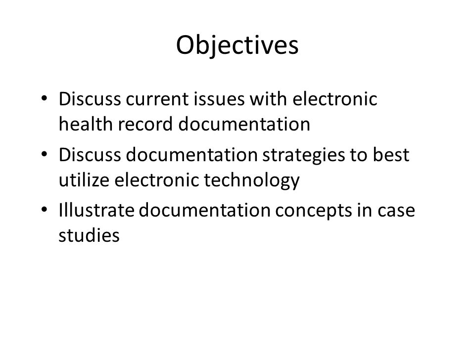 Objectives Discuss current issues with electronic health record documentation.